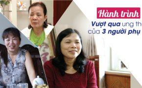 Hành trình vượt qua ung thư của 3 người phụ nữ